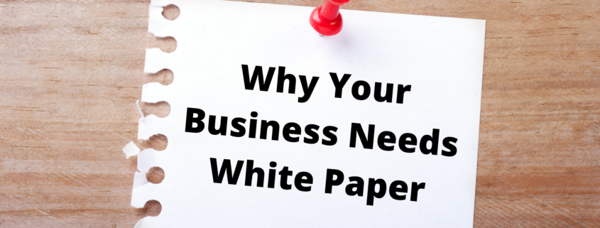 Why Your Business Needs White Paper - Benefits of White Papers