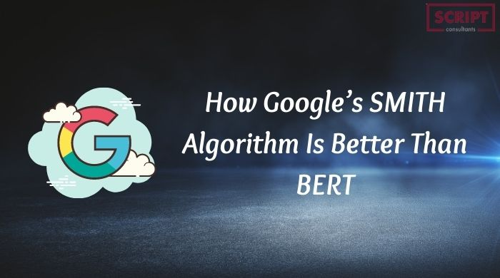How Google's SMITH Algorithm Is Better Than BERT